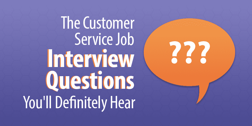 The 3 Customer Service Job Interview Questions You'll Definitely Hear