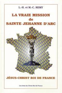 La vraie mission de sainte Jehanne d'Arc : le Christ Roi de France