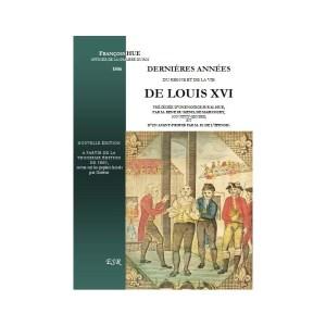 DERNIÈRES ANNÉES DU RÈGNE ET DE LA VIE DE LOUIS XVI
