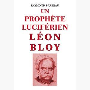 Léon Bloy : Un prophète Luciférien !