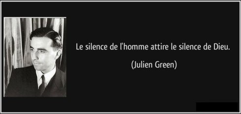 Citation : le silence de l'homme attire le silence de Dieu. (Julien Green)