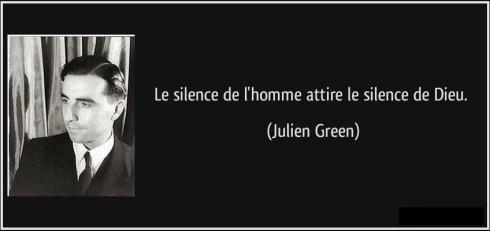 Citation : le silence de l'homme attire le silence de Dieu. (Julien Green)