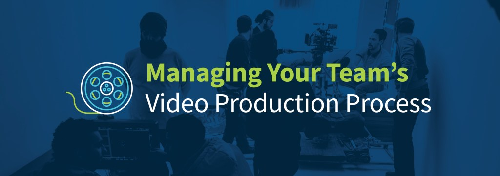 Blog Title: Managing Your Team's Video Production Process