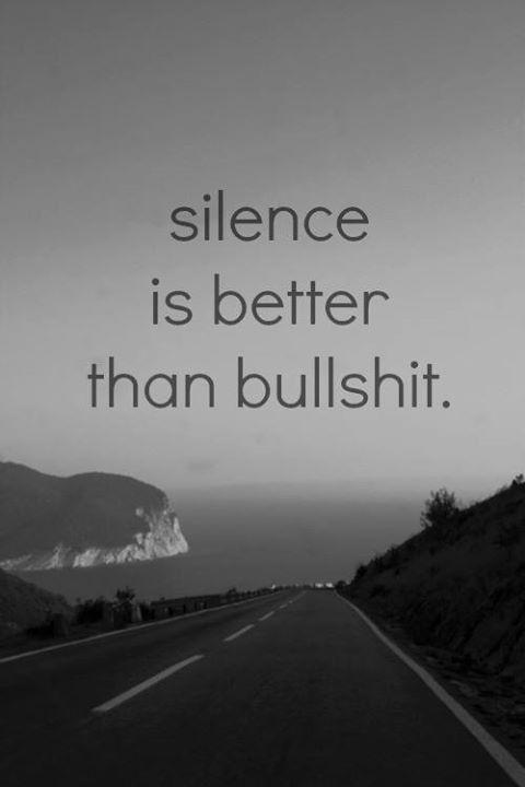 silence bulshit