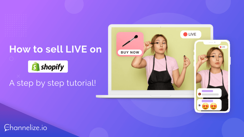 How to sell live on Shopify – A step by step tutorial!