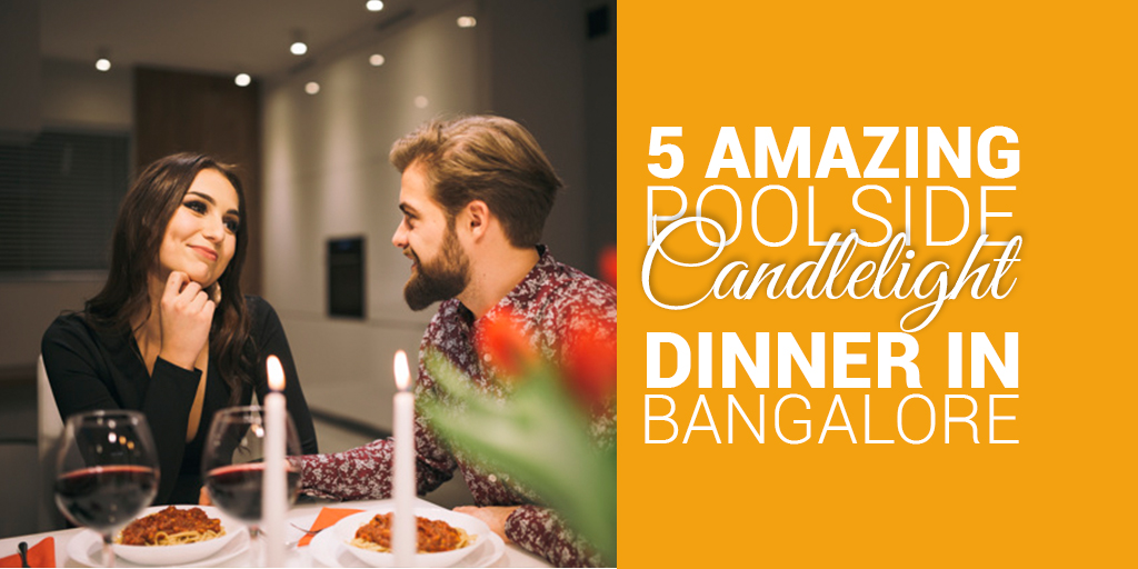 5 Amazing Poolside Candlelight Dinner in Bangalore