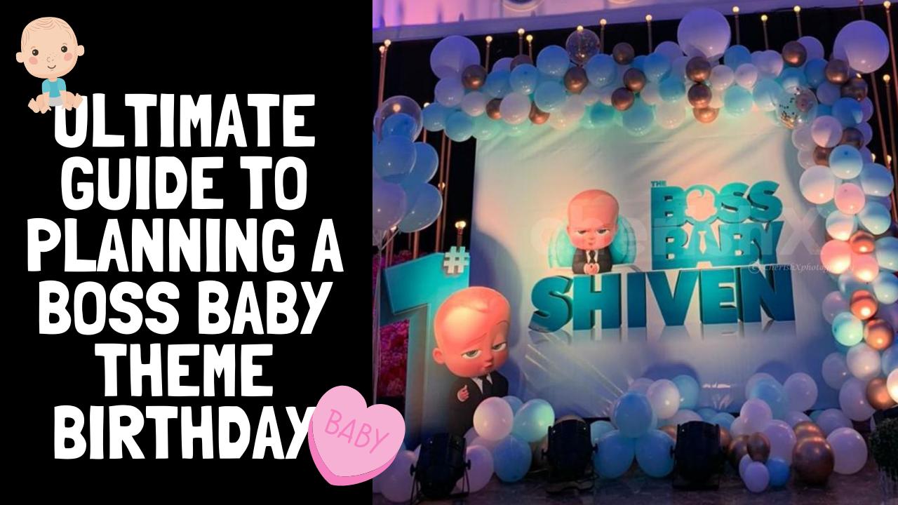 Guide to Boss Baby Birthday Planning CherishX