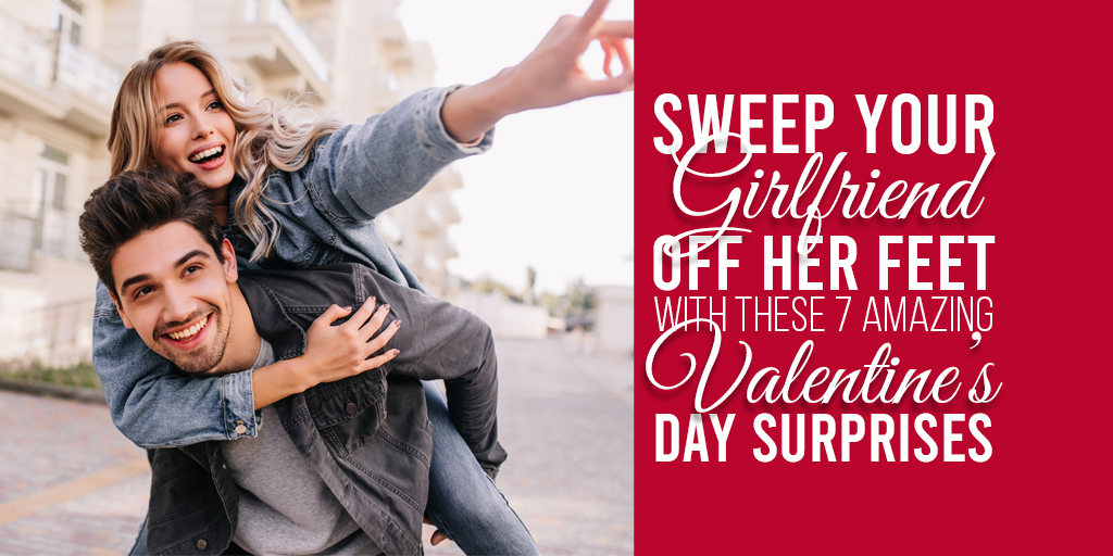 Sweep Your Girlfriend Off Her Feet With These 7 Amazing Valentine's Day Surprises image