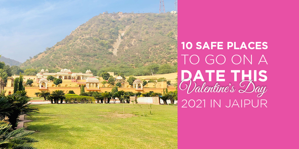 10 Safe Places to go on a Date this Valentine's Day 2021 in Jaipur