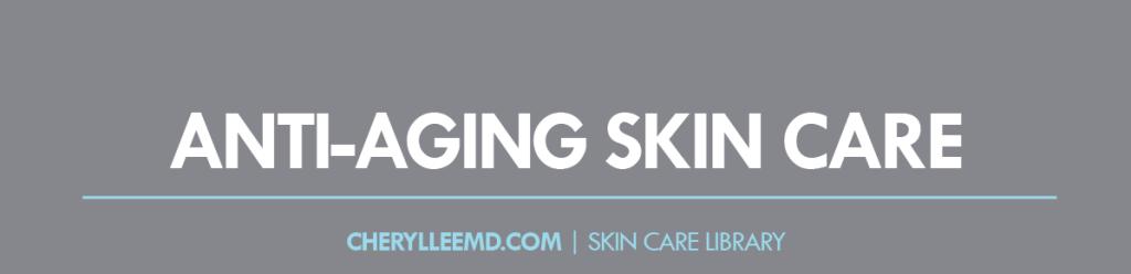 CLMD-Blog-SkinCareLibrary-AntiAging