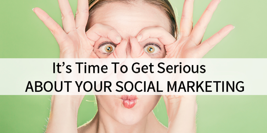 get Serious About Social Media Marketing