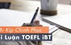 Instructor Blog: Bí kíp của bài luận 5/5 điểm TOEFL iBT