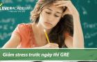 Giảm stress trước ngày thi GRE