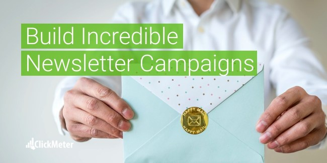 Tips Tools and Resources to Build Incredible Newsletter Campaigns - ClickMeter Blog