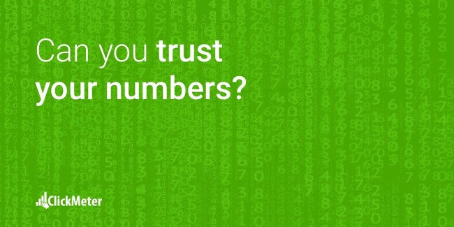 Can You Trust The Numbers - ClickMeter Blog