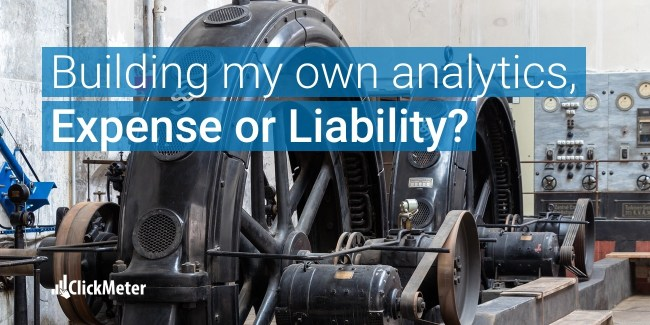 Should I build out my own analytics, expense or liability? ClickMeter Blog