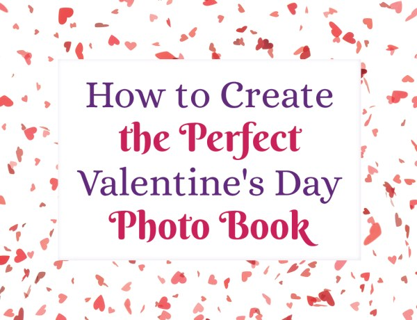 How to create the perfect Valentine's Day photo book