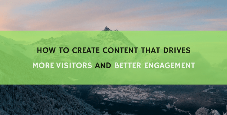 How to Write Content that Drives More Visitors and Engagement