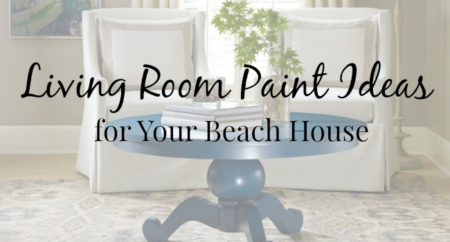 Living Room Paint Ideas For Your Beach House Cottage And Bungalow