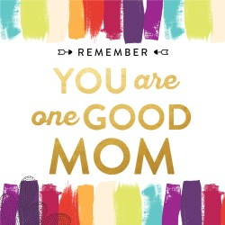 Remember you are one good mom! #everygoodmom