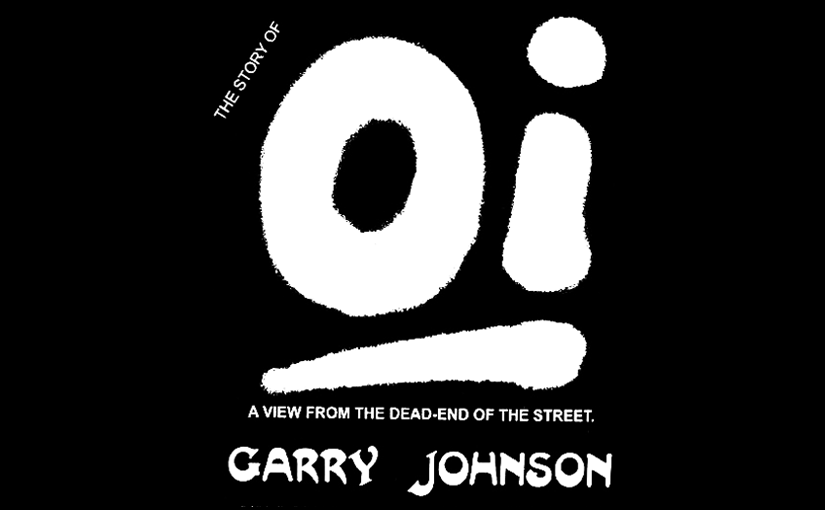 "Classic skinhead books: ""The Story of Oi"" by Garry Johnson"