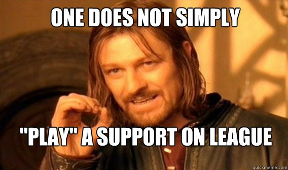 one does not simply play a support on league