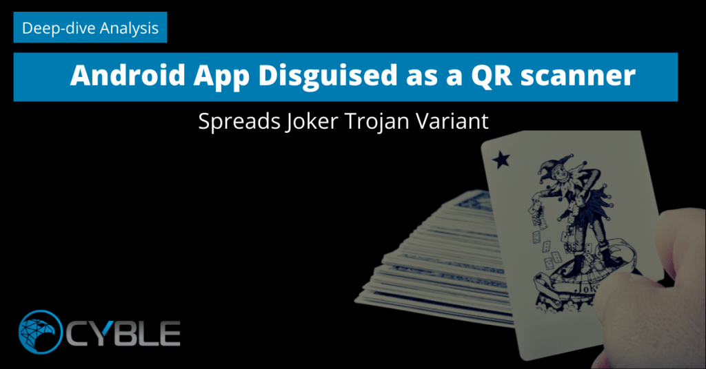 Cyble-Android App-Disguised-QR scanner-Spreads Joker Trojan Malware Variant