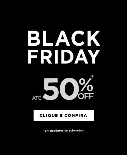 Black Friday. Até 50% off (em produtos selecionados). Clique e confira
