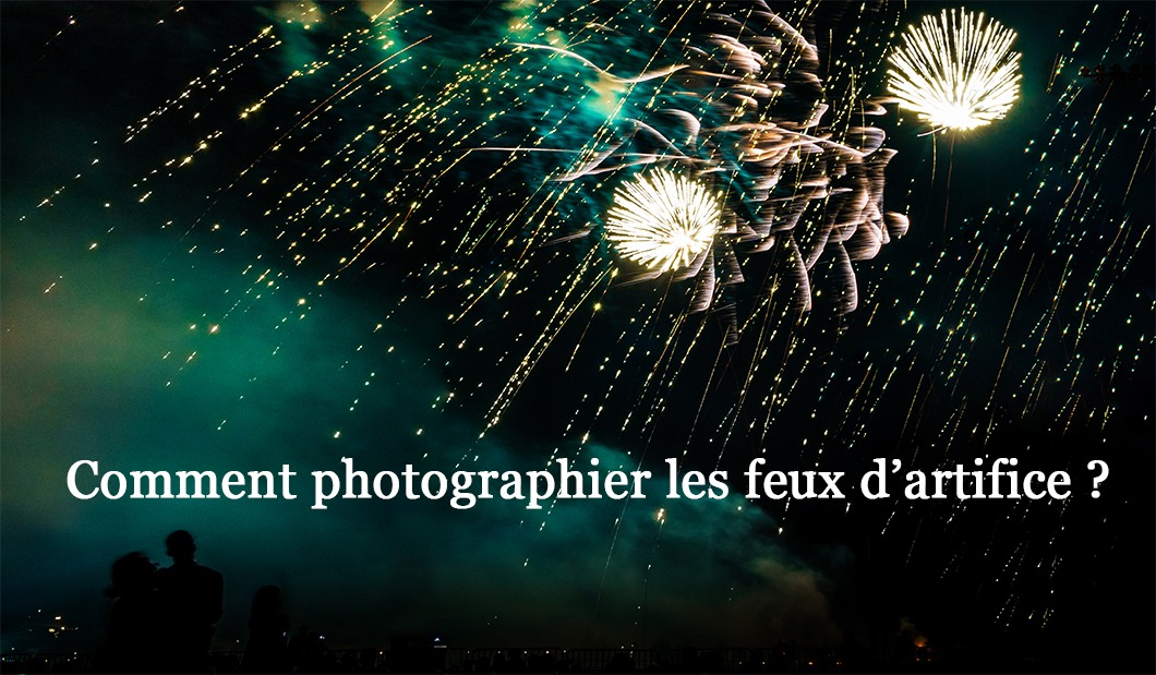Comment photographier les feux d'artifice ?