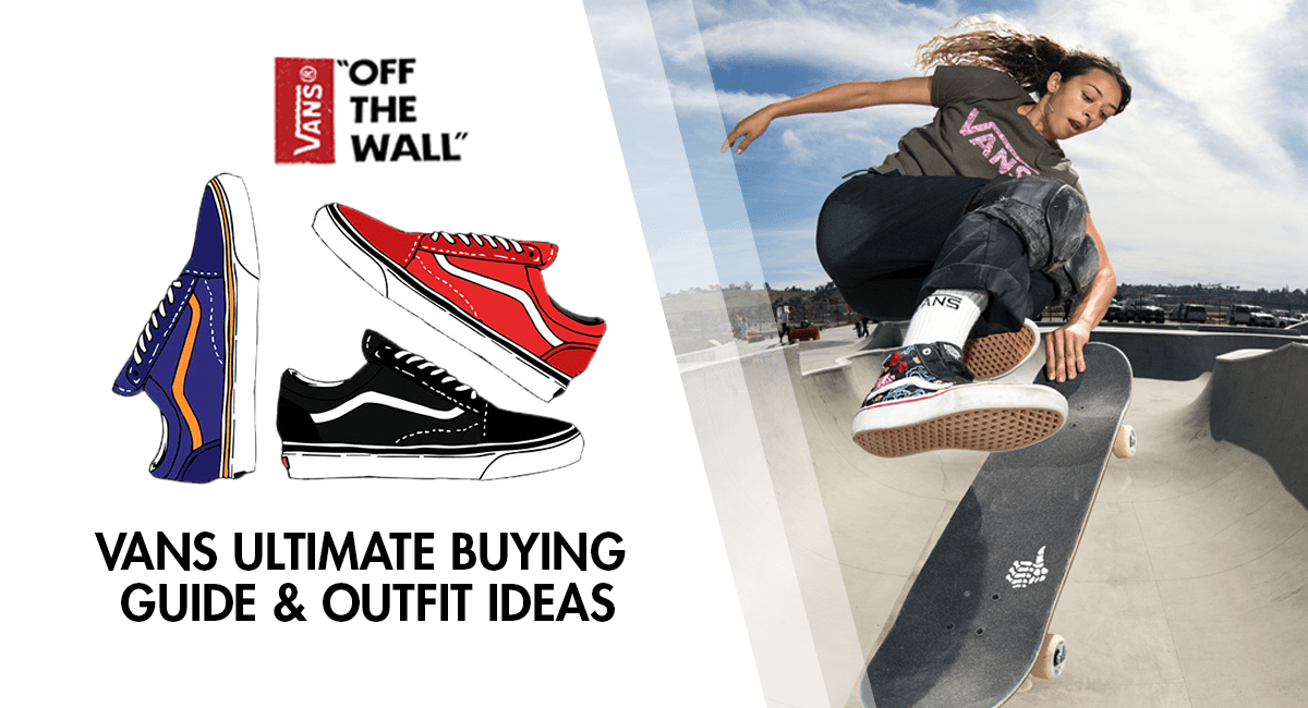 Vans Buying Guide and Outfit Ideas