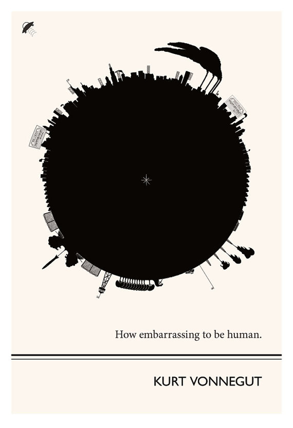 "Kurt Vonnegut ""How embarassing to be human"""