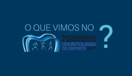 O que vimos no 2º Congresso de Odontologia do Esporte