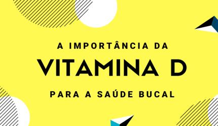 A influência da vitamina D na Odontologia