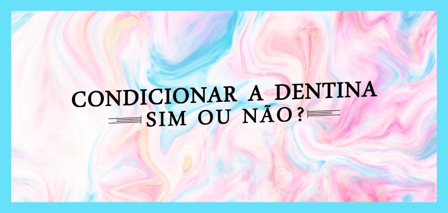 Condicionamento ácido em dentina é eficiente?