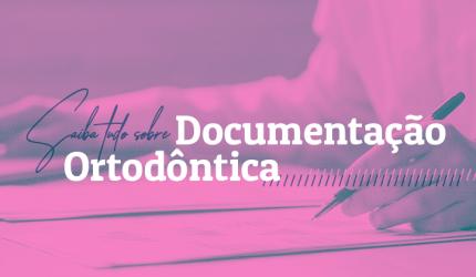 Dúvidas sobre documentação ortodôntica?