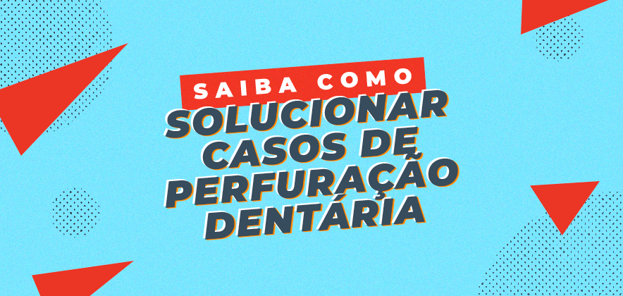 O que fazer em casos de perfuração dentária?
