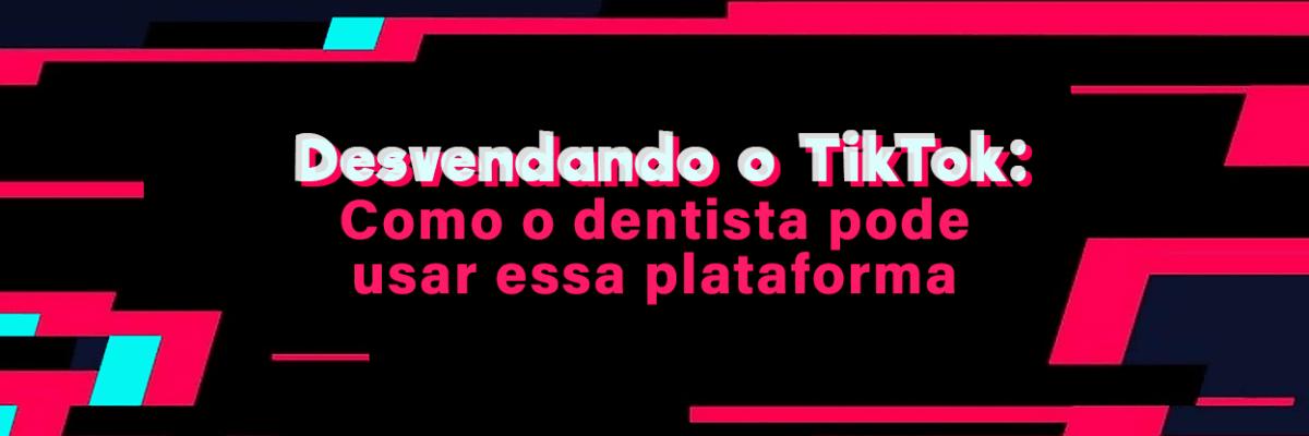 TikTok para dentistas: O aplicativo do momento