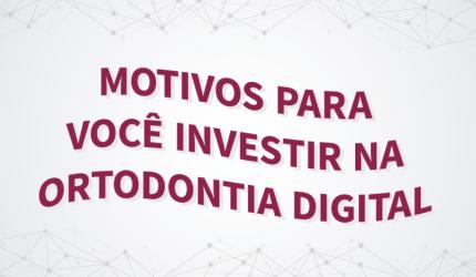 Ortodontia digital: Por que investir nessa tecnologia