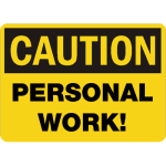 "Caution sign that reads ""Personal Work"""