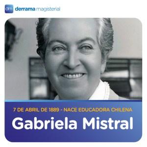 7 de abril: Gabriela Mistral y la vigencia de su pensamiento pedagógico