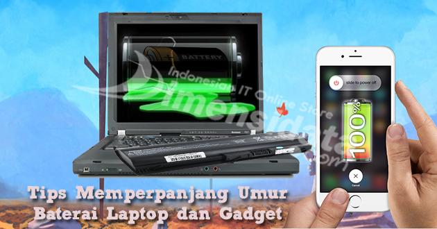 Tips Memperpanjang Umur Baterai Laptop dan Gadget