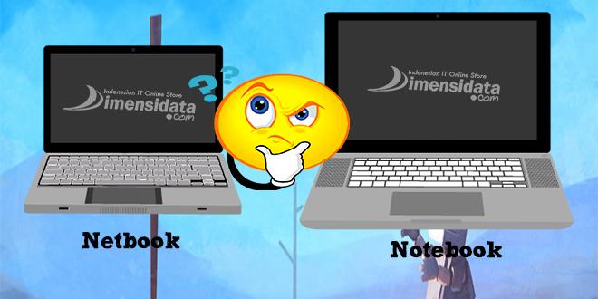 Tips Cara membedakan notebook dengan netbook