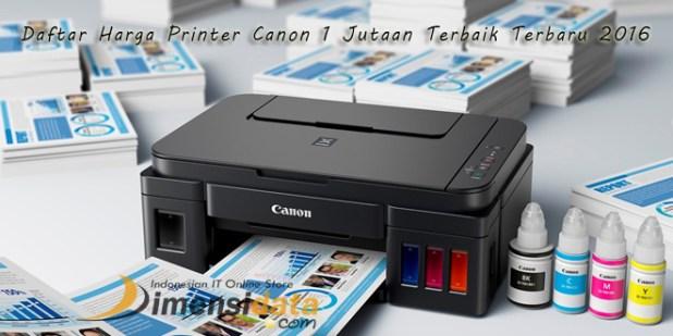 Update Harga Printer Canon murah 1 jutaan Terbaru Terbaik 2016 untuk Semua Tipe