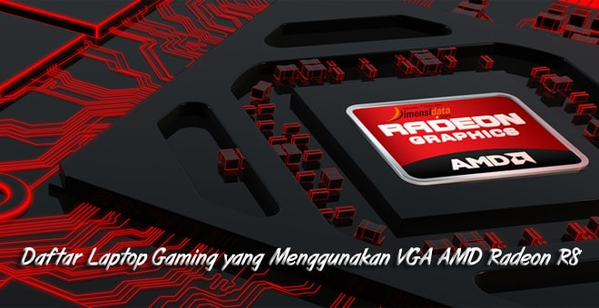 Daftar Laptop Gaming yang Menggunakan VGA AMD Radeon R8