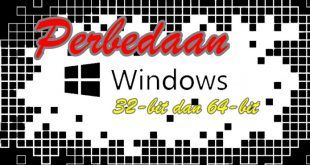 Pengertian Perbedaan Kelebihan OS Windows 32 Bit dan Windows 64 Bit