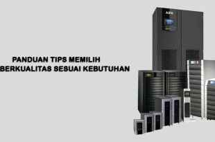 Panduan Tips Memilih UPS Berkualitas Sesuai Kebutuhan