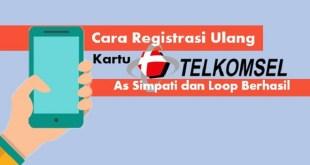 Begini Cara Registrasi Ulang Kartu Perdana Telkomsel yang Benar