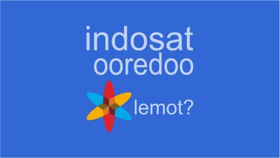 Cara Mengatasi Koneksi Internet Indosat Ooredoo Lemot