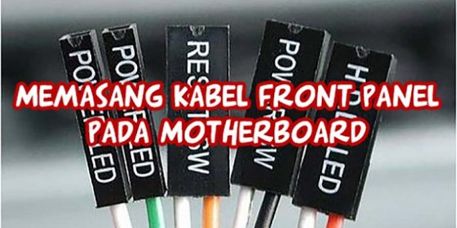 Cara Pasang Kabel Front Panel Pada Motherboard (Power LED