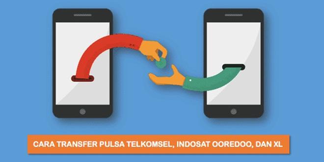 Cara Transfer Pulsa XL, Telkomsel dan Indosat